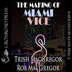 The Making of Miami Vice | [Rob MacGregor, T. J. MacGregor]
