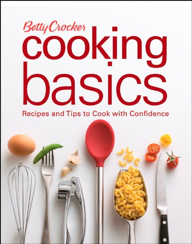 Betty Crocker Cooking Basics: Recipes and Tips toCook with Confidence (Betty Crocker Books) by Betty Crocker