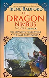 The Dragon Nimbus Novels: Thye Dragon's Touchstone The Last Battlemage (Dragon Nimbus) The Dragon by Irene Radford