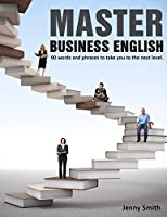 Master Business English: 90 words and phrases to take you to the next level (English Edition)