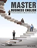 Master Business English: 90 words and phrases to take you to the next level