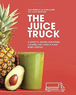 Book Cover: The Juice Truck: A Guide to Juicing, Smoothies, Cleanses and Living a Plant-Based Lifestyle