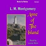 Anne of the Island: Anne of Green Gables, Book 3 (       UNABRIDGED) by L. M. Montgomery Narrated by Laurie Klein