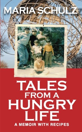 Tales From A Hungry Life: A Memoir With Recipes