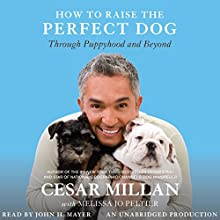 How to Raise the Perfect Dog: Through Puppyhood and Beyond Audiobook by Melissa Jo Peltier, Cesar Millan Narrated by John H. Mayer