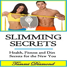 Slimming Secrets and Weight Lose: Health, Fitness, and Diet Secrets for the New You (       UNABRIDGED) by Tammi Diamond Narrated by Miranda Crandall