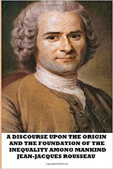 rousseau essay discourse inequality According to rousseau's discourse on inequality, there are four stages to the social evolution in humans it's natural state, family, nation, and civil society there.