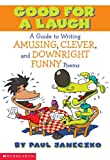 Good For a Laugh A Guide to Writing Amusing, Clever, and Downright Funny Poems (0439409632) by Janeczko, Paul