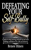 img - for Defeating Your Self-Bully: A guide to stop beating yourself up and start building confidence for a life you deserve book / textbook / text book