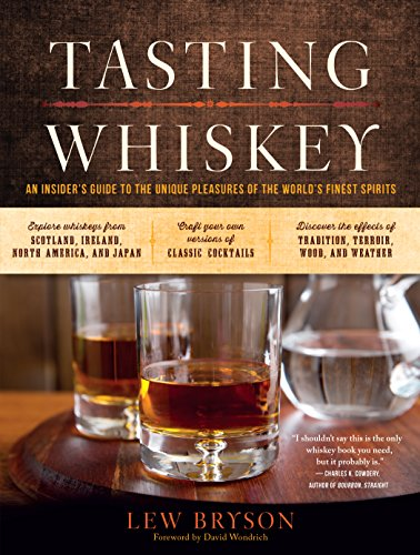 Download Tasting Whiskey: An Insider's Guide to the Unique Pleasures of the World's Finest Spirits