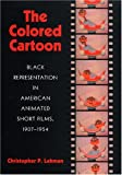 The Colored Cartoon: Black Presentation in American Animated Short Films, 1907-1954