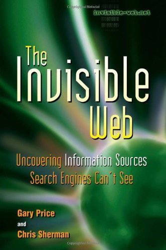 The Invisible Web Uncovering Information Sources Search Engines Can t See091096565X