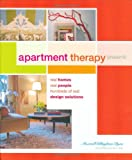 Apartment Therapy Presents: Real Homes, Real People, Hundreds of Design Solutions