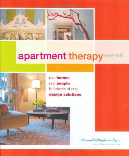 Apartment Therapy: 40 Homes, 40 Real People, Hundreds of Real Design Solutions