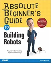 Absolute Beginner's Guide to Building Robots