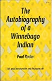 The Autobiography of a Winnebago Indian:  Life, Ways, Acculturation and the Peyote Cult (0486200965) by Paul Radin