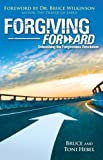 Forgiving Forward:  Unleashing the Forgiveness Revolution