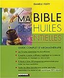Ma bible des huiles essentielles de Danièle Festy (22 octobre 2007) Broché