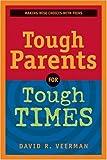 Tough Parents for Tough Times (0842339620) by Veerman, David R.