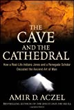 The Cave and the Cathedral: How a Real-Life Indiana Jones and a Renegade Scholar Decoded the Ancient Art of Man (0470373539) by Aczel, Amir D.
