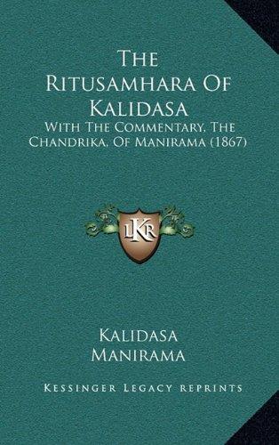 The Ritusamhara of Kalidasa: With the Commentary, the Chandrika, of Manirama (1867)