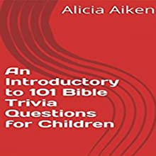 An Introductory to 101 Bible Trivia Questions for Children (       UNABRIDGED) by Alicia Aiken Narrated by Alicia Grant
