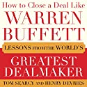 How to Close a Deal Like Warren Buffett: Lessons from the World's Greatest Dealmaker Audiobook by Tom Searcy, Henry DeVries Narrated by Tom Searcy