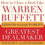How to Close a Deal Like Warren Buffett: Lessons from the World's Greatest Dealmaker | Tom Searcy,Henry DeVries