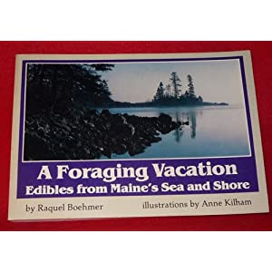 Foraging Vacation: Edibles from Maine's Sea and Shore Raquel Boehmer