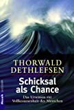 Schicksal als Chance: Das Urwissen zur Vollkommenheit des Menschen - Thorwald Dethlefsen