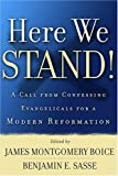 Here We Stand!: A Call From Confessing Evangelicals For A Modern Reformation