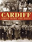 Cardiff: Those Were the Days! (1859833853) by Lee, Brian