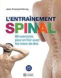 L'entraînement spinal: 80 exercices pour en finir avec les maux de dos