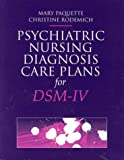 Psychiatric Nursing Diagnosis Care Plans for DSM-IV (Jones and Bartlett Series in Nursing) (0763702552) by Mary Paquette