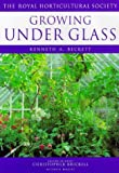Growing Under Glass (Royal Horticultural Society's Encyclopaedia of Practical Gardening)