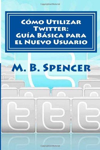 Cómo Utilizar Twitter: Guía Básica para el Nuevo Usuario
