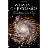 Weaving the Cosmos: Science, Religion and Ecologyby Chris Clarke