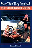 Thomas E. Bonsall More Than They Promised: The Studebaker Story