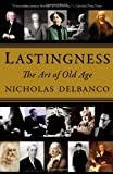 Lastingness: The Art of Old Age (0446199656) by Delbanco, Nicholas
