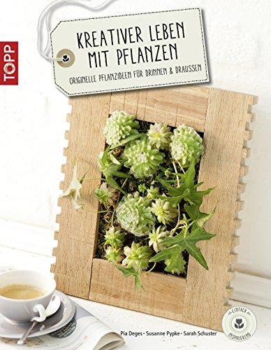 Kreativer leben mit pflanzen originelle pflanzenideen f r for Floristik dekoration