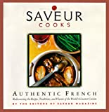 Saveur Cooks Authentic French: Rediscovering the Recipes, Traditions, and Flavors of the World's Greatest Cuisine (0811825647) by Andrews, Colman