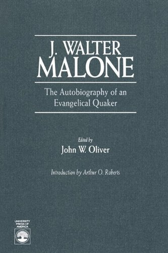 J. Walter Malone: The Autobiography of an Evangelical Quaker