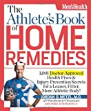 The Athletes Book of Home Remedies: 1,001 Doctor-Approved Health Fixes and Injury-Prevention Secrets for a Leaner, Fitter, More Athletic Body!