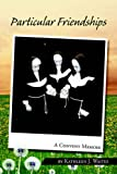 Particular Friendships: A Convent Memoir (1599266768) by Kathleen J. Waites