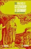 Eli Nathans The Politics of Citizenship in Germany: Ethnicity, Utility and Nationalism