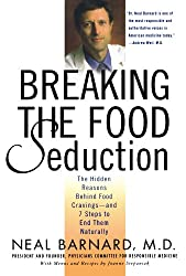 Breaking the Food Seduction- The Hidden Reasons Behind Food Cravings---And 7 Steps to End Them Naturally