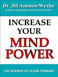 INCREASE YOUR MIND POWER: The Science of Clear Thinking (English Edition)