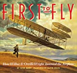 First to Fly How Wilbur &_Orville Wright Invented the Airplane (2002 publication)