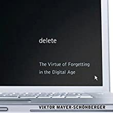 Delete: The Virtue of Forgetting in the Digital Age Audiobook by Viktor Mayer-Schonberger Narrated by Dennis Holland