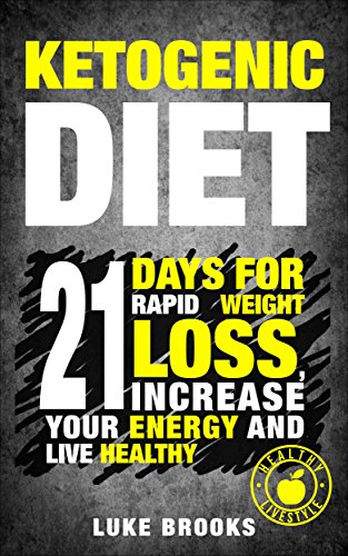 Ketogenic Diet: 21 Days for Rapid Weight Loss, Increase your Energy And Live Healthy Lose Up To a Pound a Day (ketogenic diet, ketogenic diet for beginners, ... diet mistakes, diet plan, diet guide) by Luke Brooks